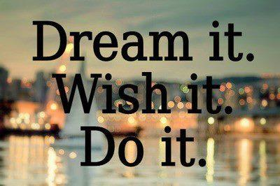 Dream it, Wish it, Do it